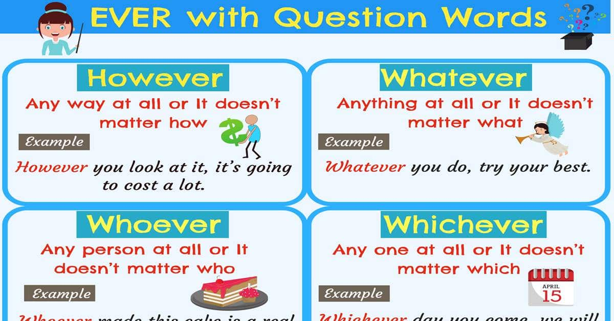 Whatever- Whichever- Whenever- Wherever- However- Whoever 1