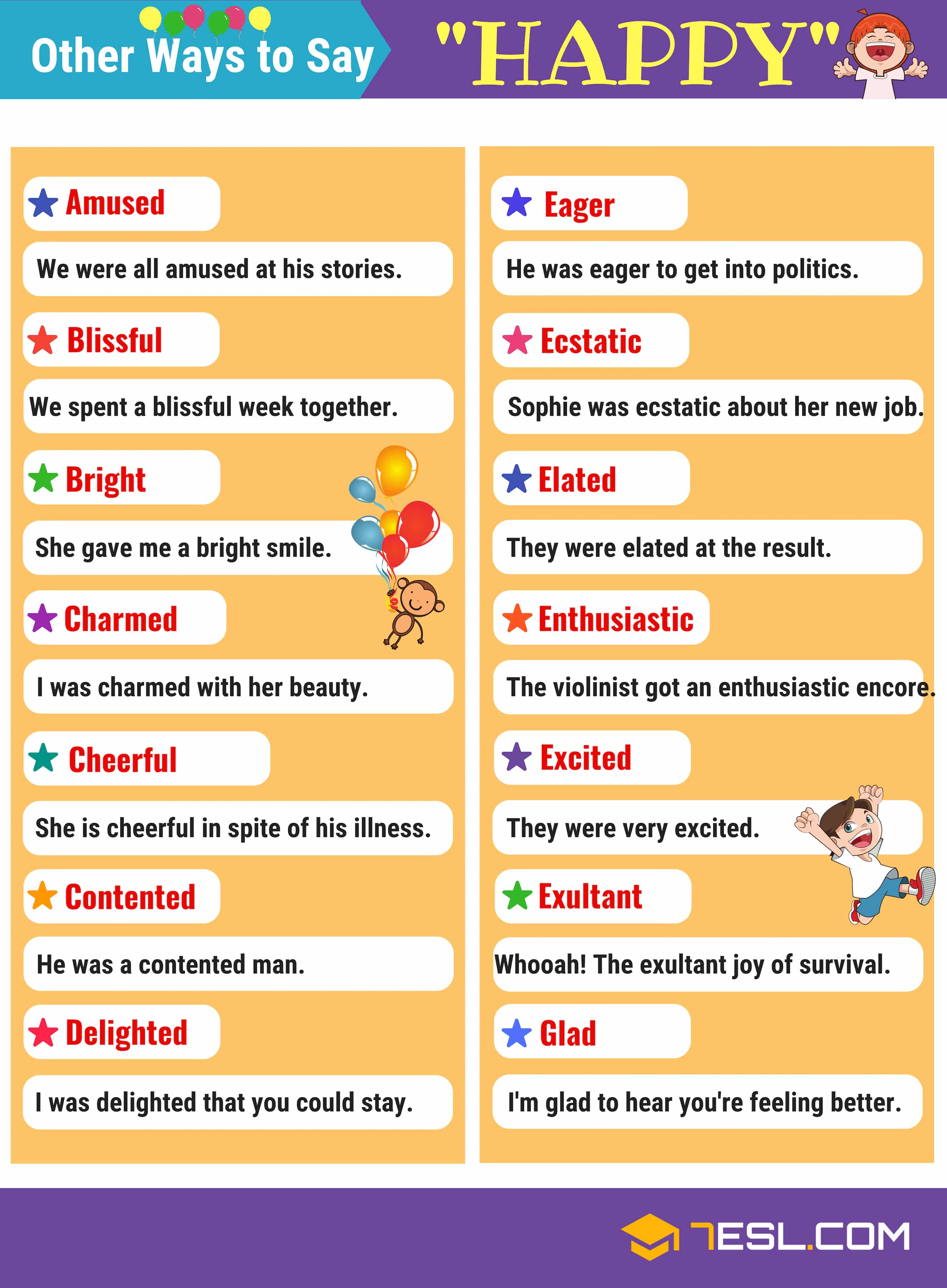 Synonyms for HAPPY!!! This page provides an useful list of Happy Synonyms in English with picture you can use to increase your English vocabulary. You'll also find example sentence to help show context for each word.