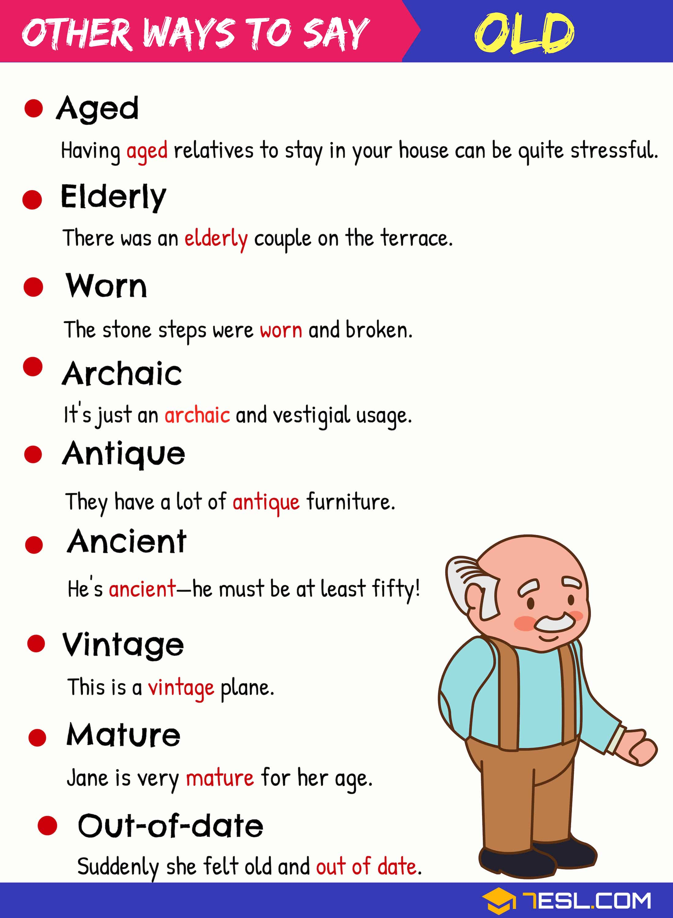 Synonyms for OLD! This list below illustrates alternative ways of saying OLD with examples. Learn these old synonyms to increase your vocabulary words in English.