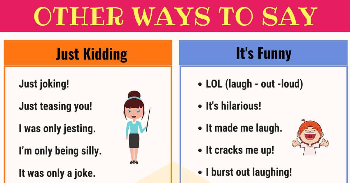 "Other Ways to Say ""Just Kidding"" and ""It's Funny"" 10"