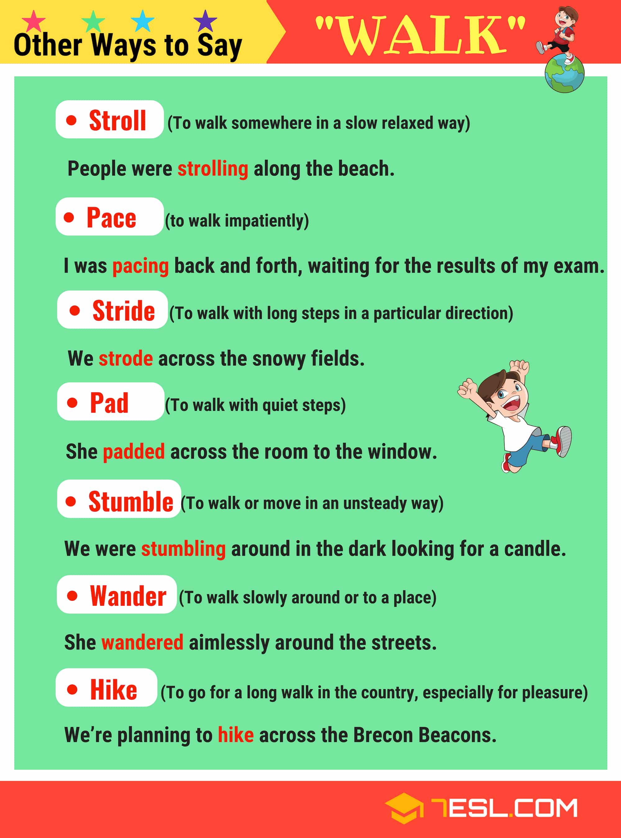 Synonyms for WALK!!! Following is a list of commonly use WALK Synonyms in English. Each synonym includes meaning and example sentence to help you understand the word clearly.