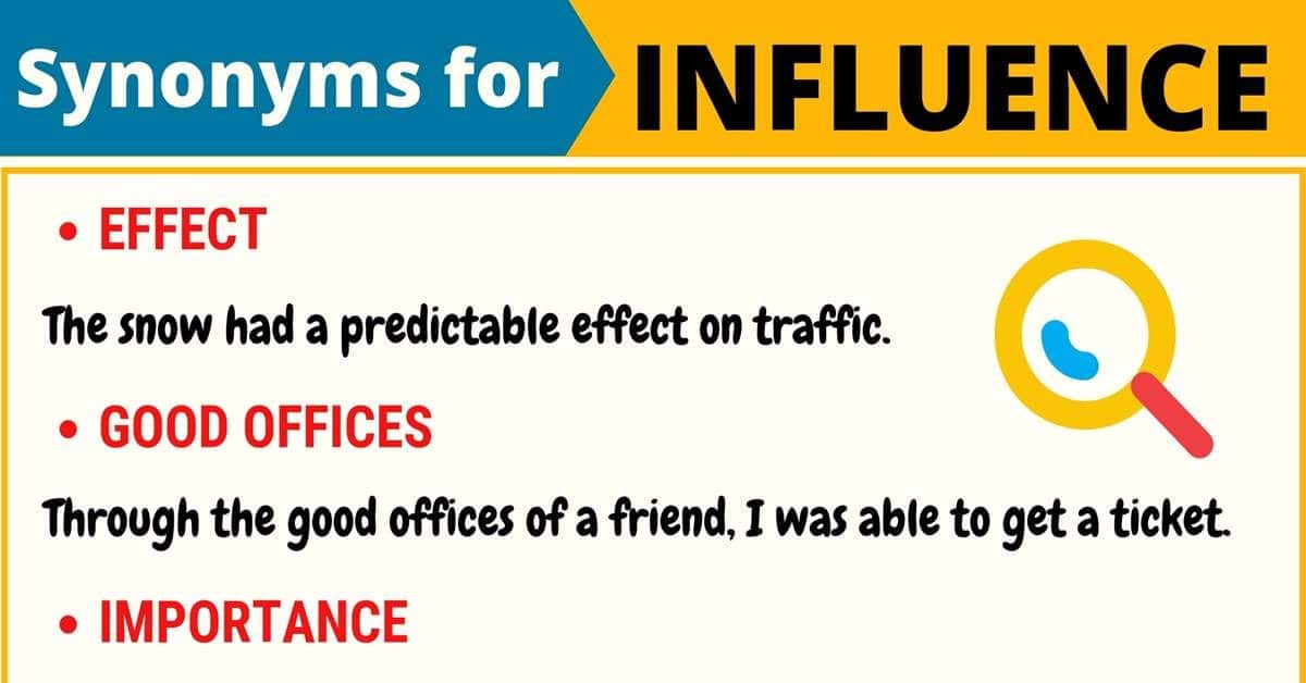 INFLUENCE Synonym: 15 Synonyms for Influence with Useful Examples 1