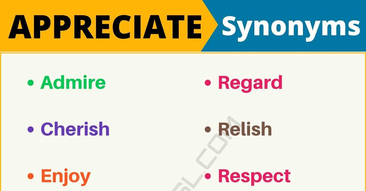 APPRECIATE Synonym: List of 12 Synonyms for Appreciate with Useful Examples 1