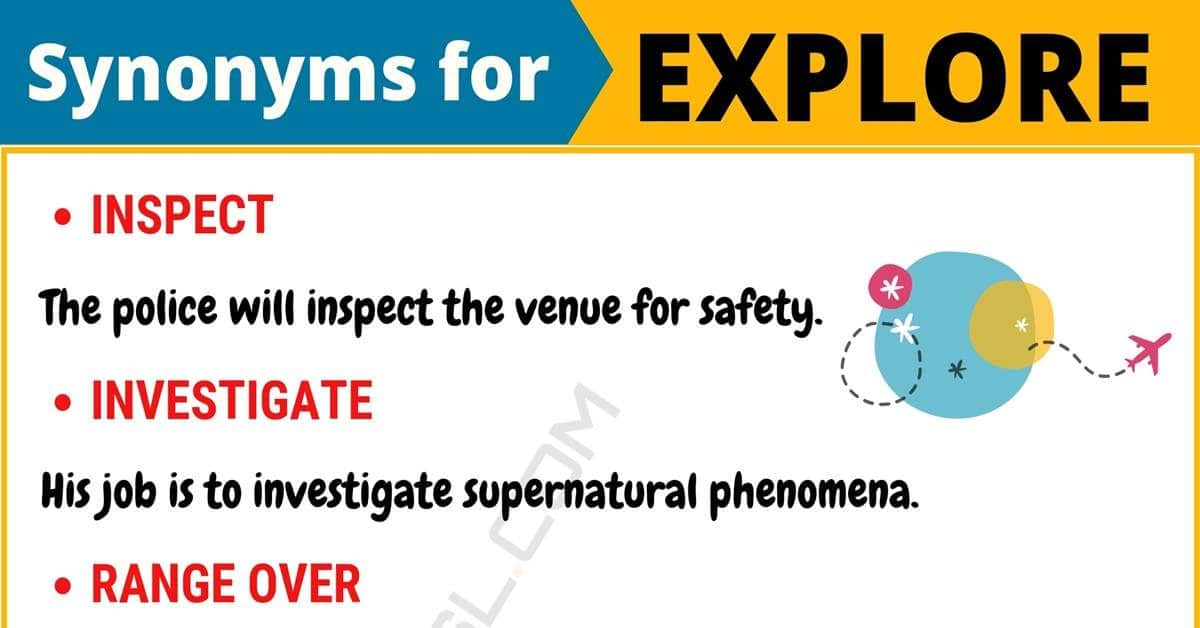 EXPLORE Synonym: List of 95+ Synonyms for Explore with Useful Examples 7