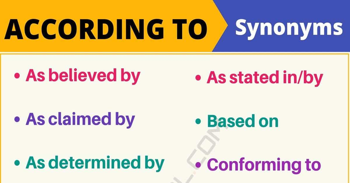 ACCORDING TO Synonym: List of 15 Synonyms for According to in English 12