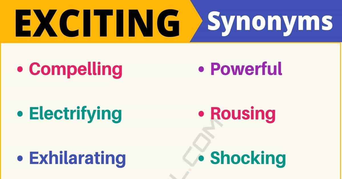 EXCITING Synonym: List of 105+ Synonyms for Exciting with Examples 1