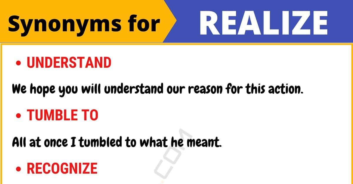 REALIZE Synonym: List of 95+ Synonyms for Realize with Useful Examples 1