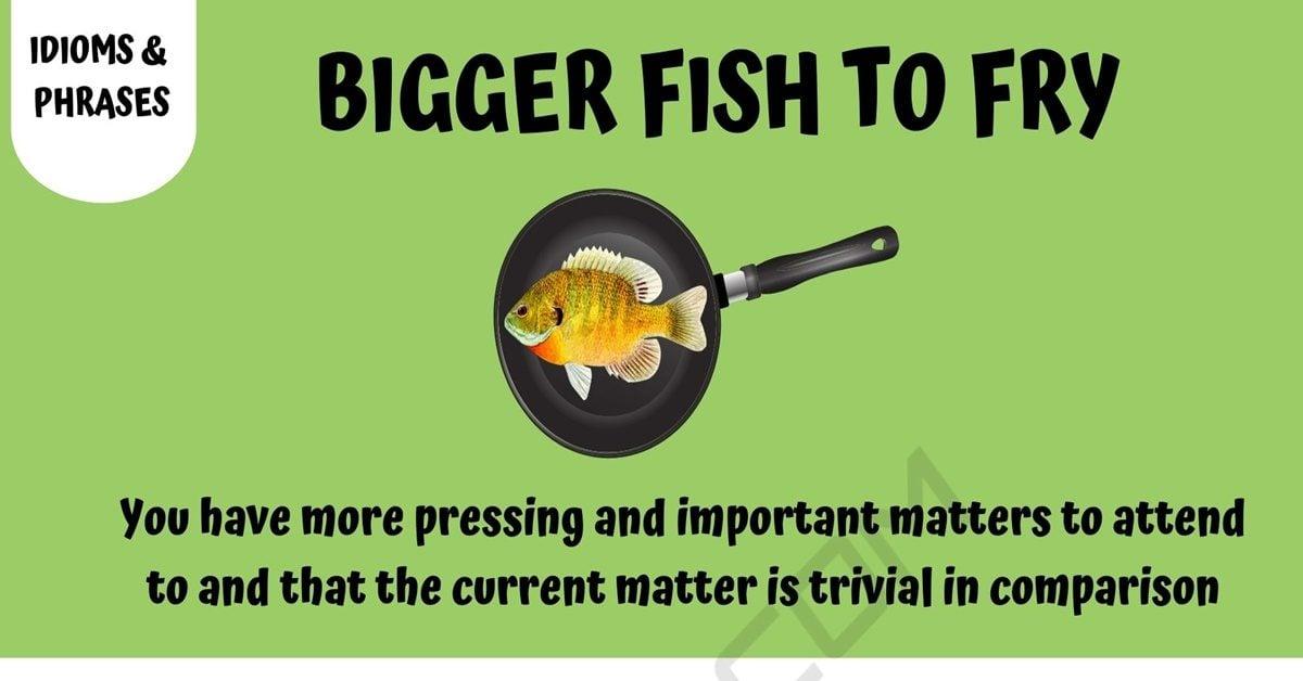 Bigger Fish To Fry