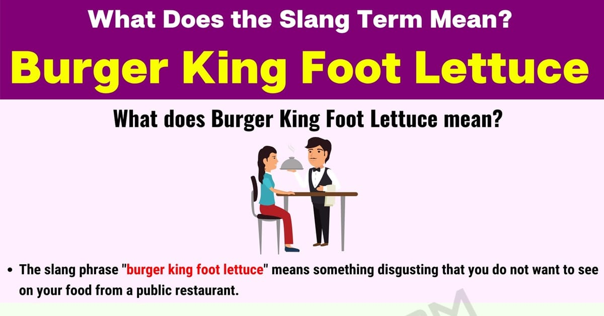 Burger King Foot Lettuce | What Does This Slang Term Mean? 1