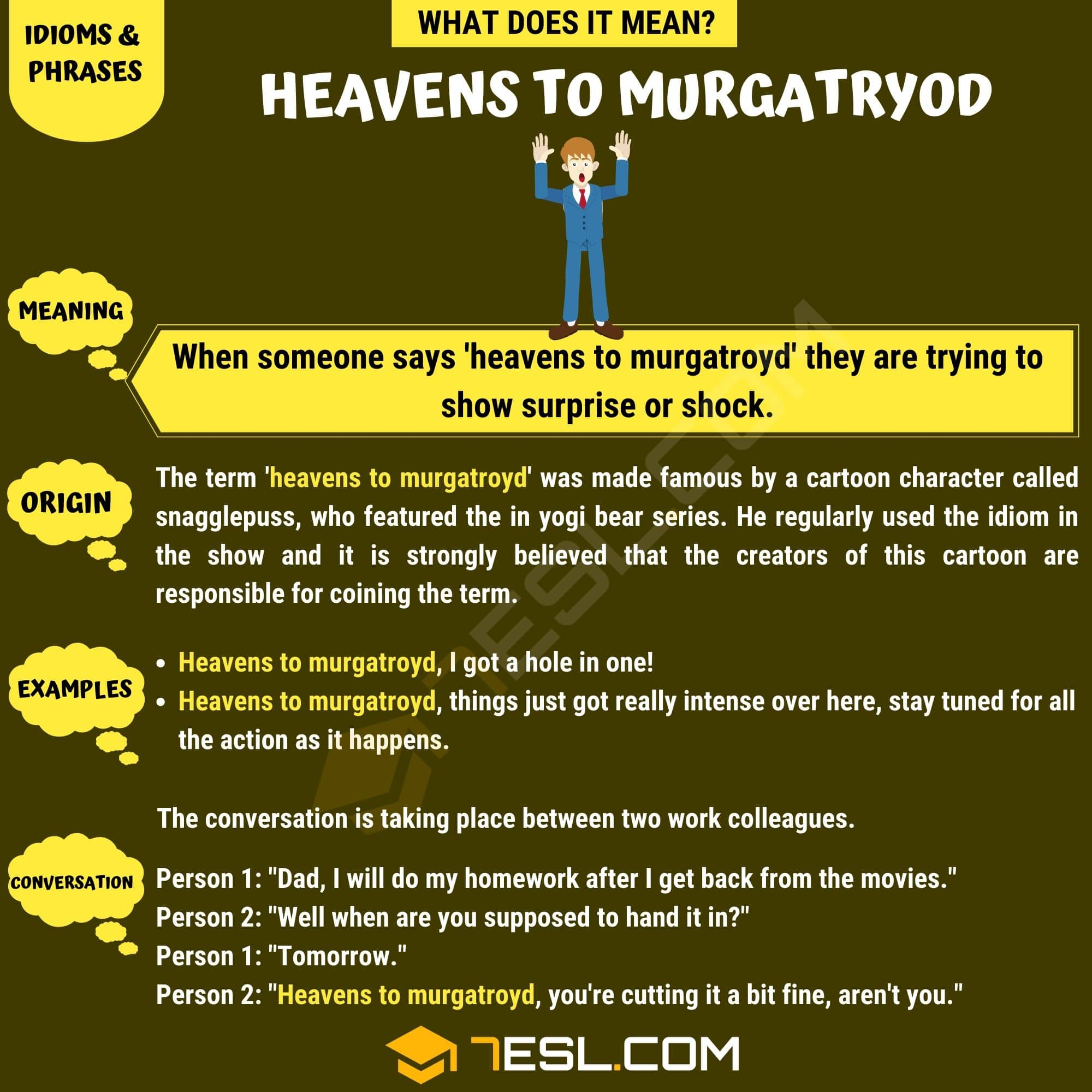 Heavens to Murgatroyd: What Is the Definition of this Useful Idiomatic Phrase?